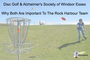 Disc Golf & Alzheimer's Society of Windsor Essex - Why Both Are Important To The Rock Harbour Team