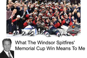 What The Windsor Spitfires' Memorial Cup Win Means To Me