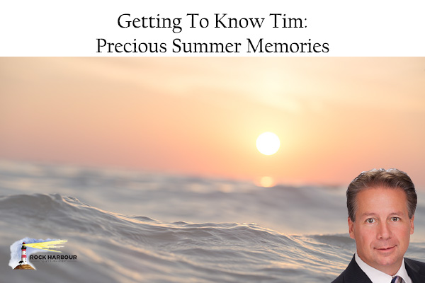 Getting To Know Tim: Precious Summer Memories