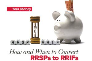 How And When To Convert RRSPs to RRIFs