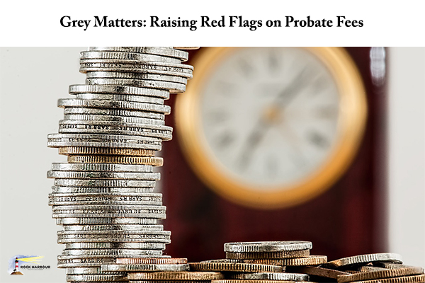 Grey Matters: Raising Red Flags on Probate Fees