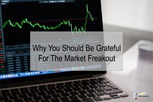 Why you should be grateful for the market freak out